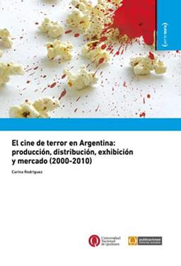 El cine de terror en Argentina: producción, distribución, exhibición y mercado (2000-2010)