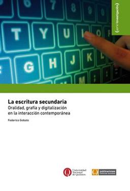 La escritura secundaria. Oralidad, grafía y digitalización en la interacción contemporánea