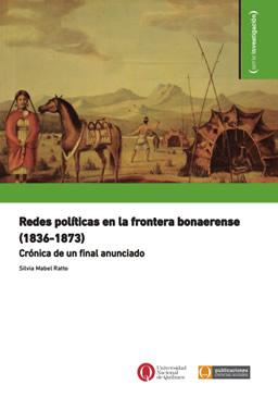 Redes políticas en la frontera bonaerense (1836-1873). Crónica de un final anunciado
