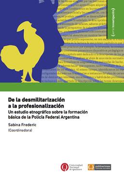 De la desmilitarización a la profesionalización. Un estudio etnográfico sobre la formación básica de la Policía Federal Argentina