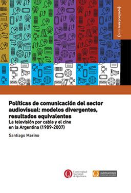 Políticas de comunicación del sector audiovisual: modelos divergentes, resultados equivalentes. La televisión por cable y el cine en la Argentina (1989-2007)