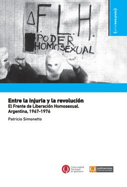 """Novedad bibliográfica: """"Entre la injuria y la revolución. El Frente de Liberación Homosexual. Argentina, 1967-1976"""", de Patricio Simonetto."""