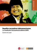 Desafíos normativos latinoamericanos. La Constitución Plurinacional de Bolivia (2009)