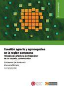 Cuestión agraria y agronegocios en la región pampeana Tensiones en torno a la imposición de un modelo concentrador