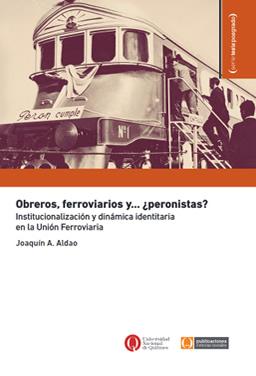 Obreros, ferroviarios y... ¿peronistas? Institucionalización y dinámica identitaria en la Unión Ferroviaria