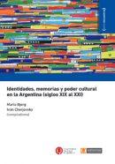Identidades, memorias y poder cultural en la Argentina (siglos XIX al XXI)