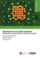 Agronegocios en la región pampeana. Tensiones por la imposición de un modelo concentrador