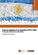 Fuga de capitales en la Argentina (1976-1983). Corrupción y delitos de cuello blanco