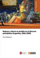Mujeres y aborto no punible en el discurso periodístico (Argentina, 2006-2008)