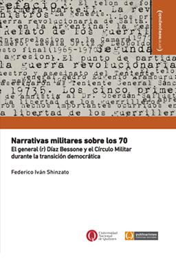 Narrativas militares sobre los 70. El general (r) Díaz Bessone y el Círculo Militar durante la transición democrática