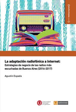 La adaptación radiofónica a internet: Estrategias de negocio de las radios más escuchadas de Buenos Aires (2016-2017)