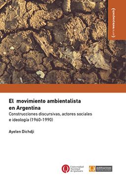 El movimiento ambientalista en Argentina. Construcciones discursivas, actores sociales e ideología (1960-1990)