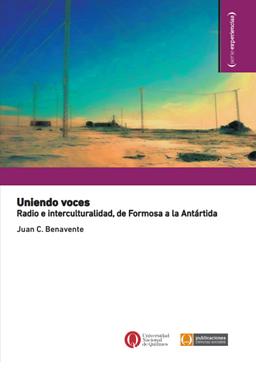 Uniendo voces. Radio e interculturalidad, de Formosa a la Antártida.