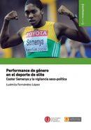 Performance de género en el deporte de elite. Caster Semenya y la vigilancia sexo-política.