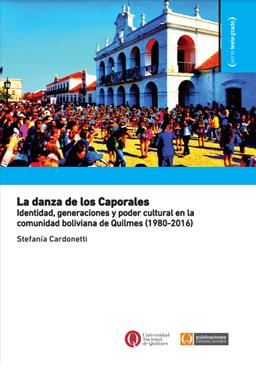 La danza de los Caporales. Identidad, generaciones y poder cultural en la comunidad boliviana de Quilmes (1980-2016)