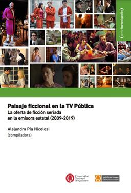 Paisaje ficcional en la TV Pública. La oferta de ficción seriada en la emisora estatal (2009-2019)